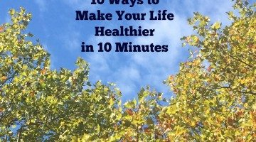 10 ways to Make Your Life Healthier in 10 Minutes